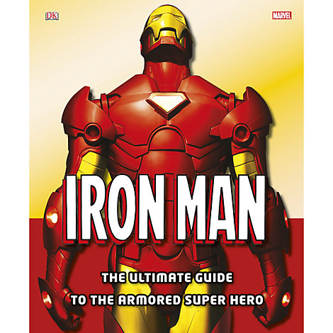 Iron Man: The Ultimate Guide to the Armored Super Hero Book
